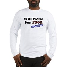 Will Work For Bandwidth Long Sleeve T-Shirt