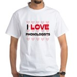 I LOVE PHONOLOGISTS White T-Shirt