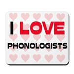I LOVE PHONOLOGISTS Mousepad