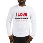 I LOVE PHONOLOGISTS Long Sleeve T-Shirt