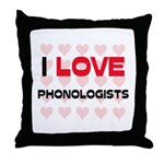 I LOVE PHONOLOGISTS Throw Pillow