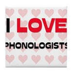 I LOVE PHONOLOGISTS Tile Coaster