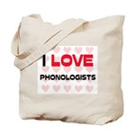 I LOVE PHONOLOGISTS Tote Bag