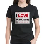 I LOVE PHONOLOGISTS Women's Dark T-Shirt