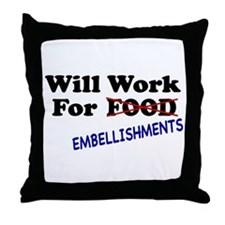 Will Work For Embellishments Throw Pillow