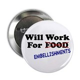 Will Work For Embellishments Button