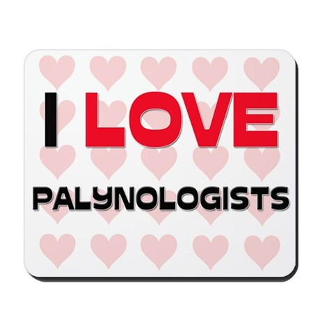 I LOVE PALYNOLOGISTS Mousepad