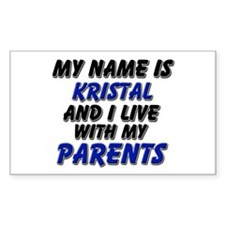 my name is kristal and I live with my parents Stic