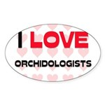 I LOVE ORCHIDOLOGISTS Oval Sticker