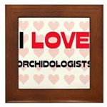 I LOVE ORCHIDOLOGISTS Framed Tile