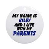 my name is kiley and I live with my parents Orname