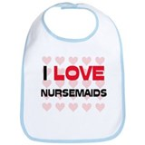 I LOVE NURSEMAIDS Bib
