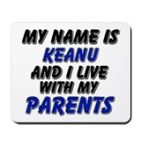 my name is keanu and I live with my parents Mousep