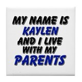 my name is kaylen and I live with my parents Tile