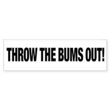 THROW THE BUMS OUT! Bumper Bumper Sticker