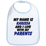 my name is karissa and I live with my parents Bib