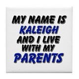 my name is kaleigh and I live with my parents Tile