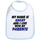 my name is kailey and I live with my parents Bib