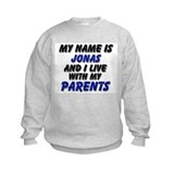my name is jonas and I live with my parents Sweatshirt