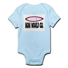 MOM WOULD GO. Infant Bodysuit