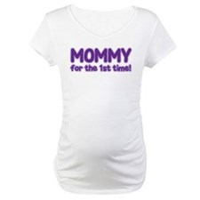MOMMY FOR THE 1ST TIME! Shirt