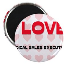 I LOVE MEDICAL SALES EXECUTIVES Magnet