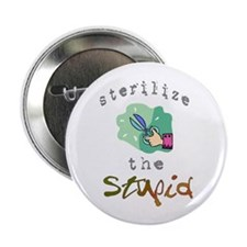 "Sterilize the Stupid 2.25"" Button (100 pack)"