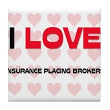 I LOVE INSURANCE PLACING BROKERS Tile Coaster