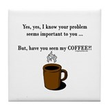 Seen my coffee? Tile Coaster
