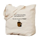 Seen my coffee? Tote Bag