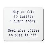 Imitate human with coffee Mousepad