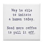 Imitate human with coffee Tile Coaster