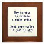 Imitate human with coffee Framed Tile