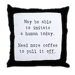 Imitate human with coffee Throw Pillow