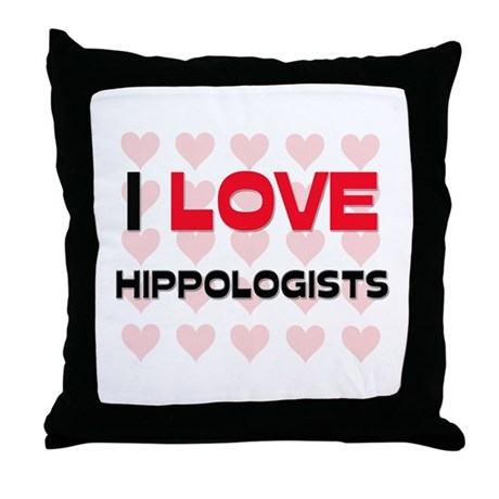 I LOVE HIPPOLOGISTS Throw Pillow