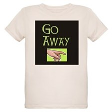 GO AWAY! T-Shirt