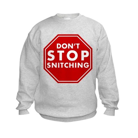 Don't Stop Snitching T-Shirt Kids Sweatshirt