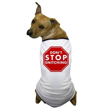 Don't Stop Snitching T-Shirt Dog T-Shirt