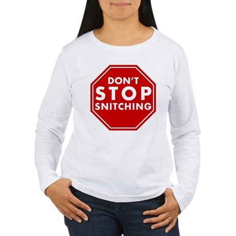 Don't Stop Snitching T-Shirt Womens Long Sleeve T