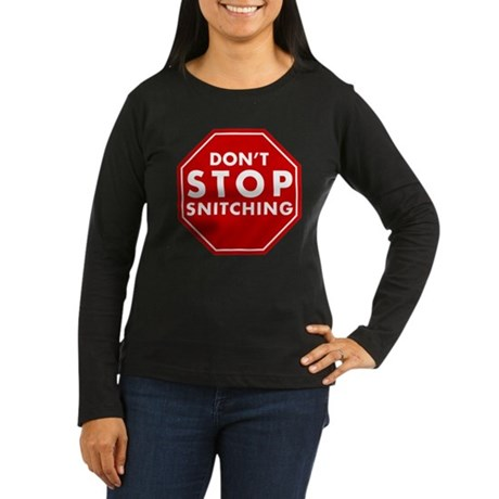 Don't Stop Snitching T-Shirt Womens Long Sleeve D