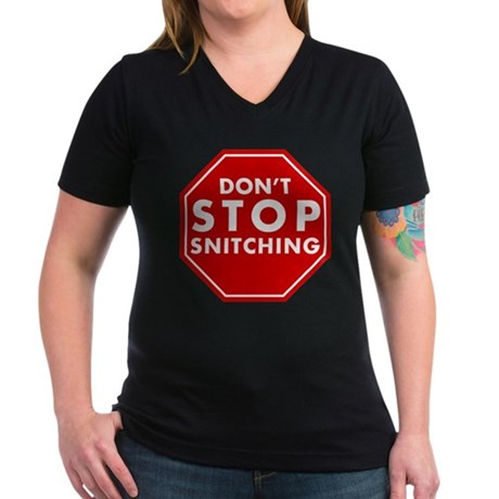 Don't Stop Snitching T-Shirt Womens V-Neck Dark T