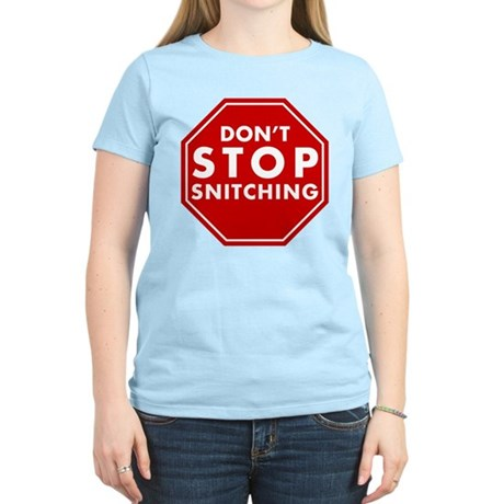 Don't Stop Snitching T-Shirt Womens Light T-Shirt
