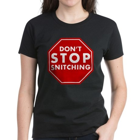 Don't Stop Snitching T-Shirt Womens T-Shirt