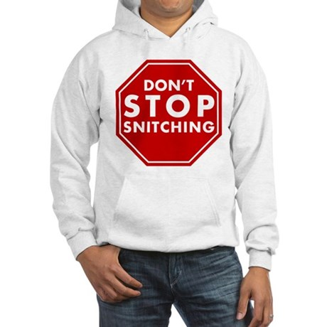 Don't Stop Snitching T-Shirt Hooded Sweatshirt