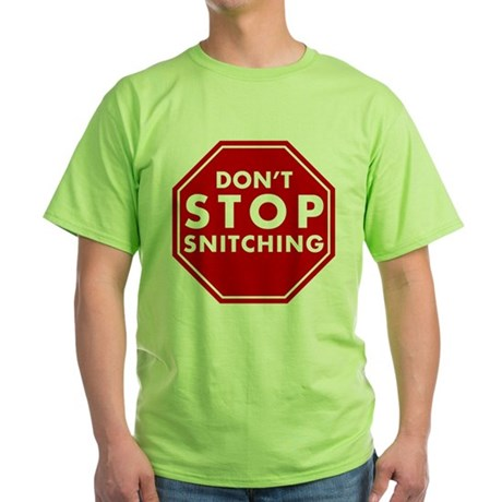 Don't Stop Snitching T-Shirt Green T-Shirt