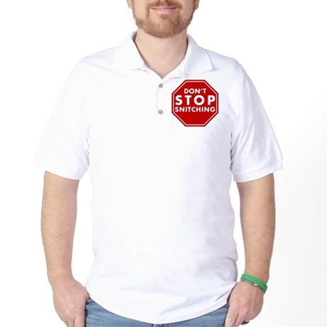 Don't Stop Snitching T-Shirt Golf Shirt