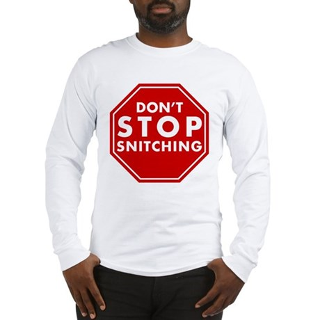 Don't Stop Snitching T-Shirt Long Sleeve T-Shirt