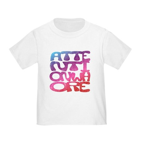 Attention Whore Toddler T-Shirt
