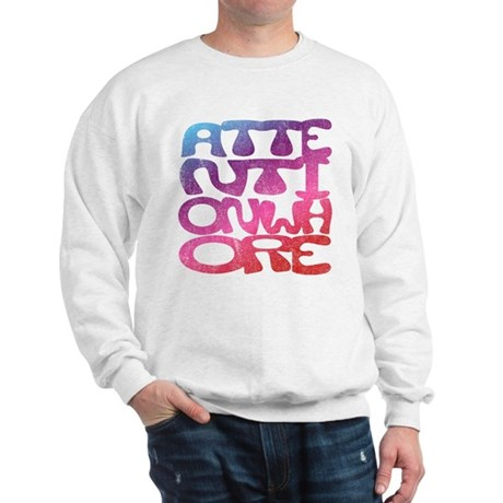 Attention Whore Sweatshirt