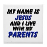 my name is jesus and I live with my parents Tile C